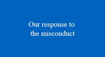 Our response to the misconduct